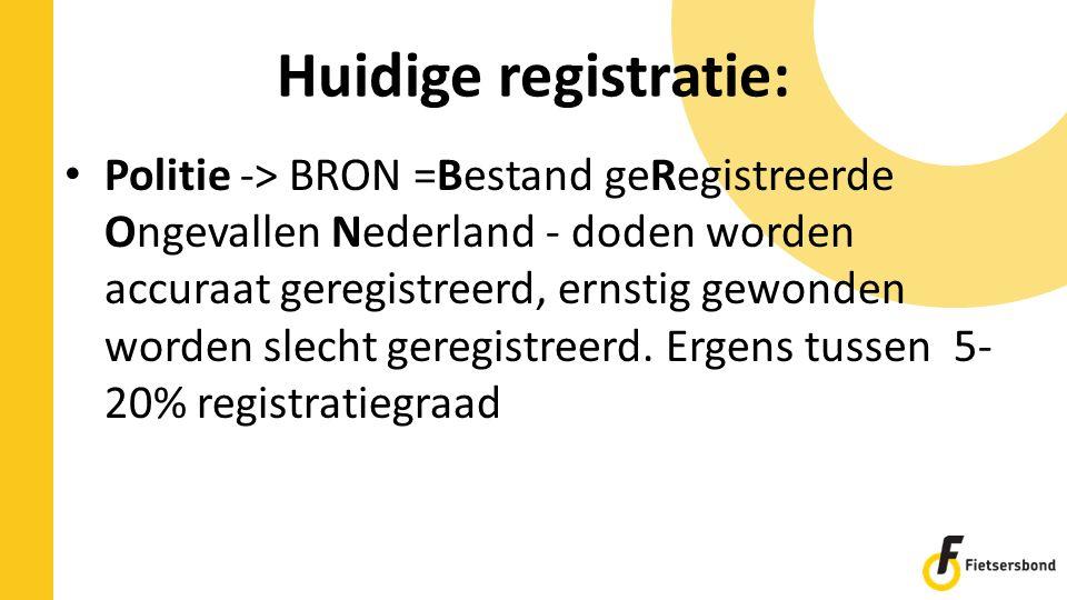 Huidige registratie: Politie -> BRON =Bestand geRegistreerde Ongevallen Nederland - doden worden accuraat geregistreerd, ernstig gewonden worden slecht geregistreerd.