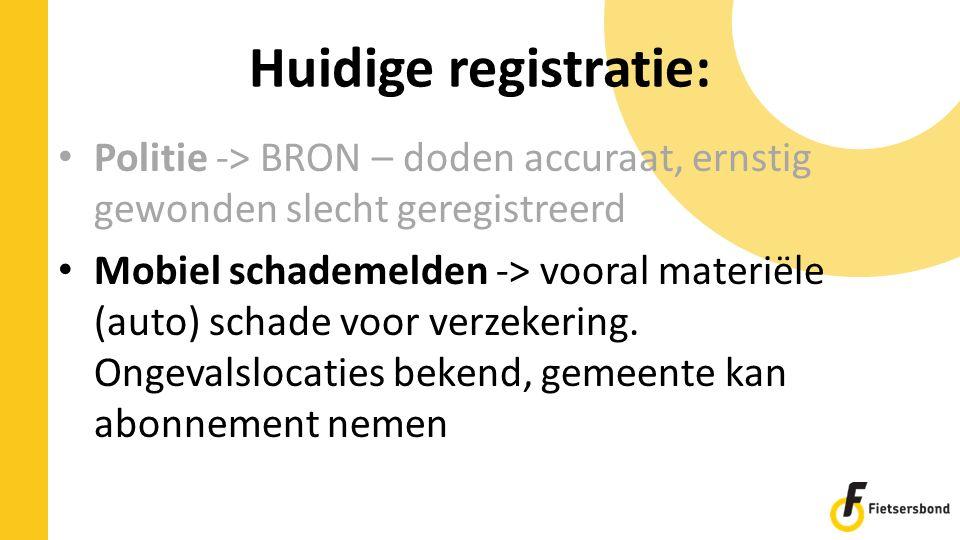 Huidige registratie: Politie -> BRON – doden accuraat, ernstig gewonden slecht geregistreerd Mobiel schademelden -> vooral materiële (auto) schade voor verzekering.