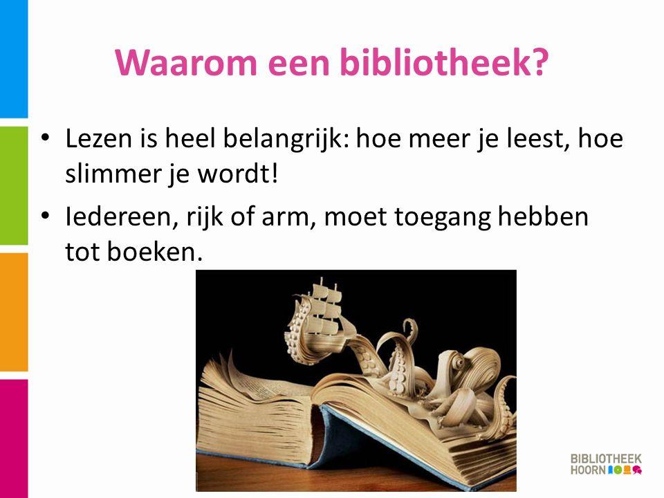 Waarom een bibliotheek. Lezen is heel belangrijk: hoe meer je leest, hoe slimmer je wordt.
