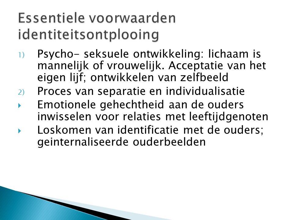 1) Psycho- seksuele ontwikkeling: lichaam is mannelijk of vrouwelijk.