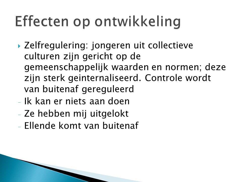  Zelfregulering: jongeren uit collectieve culturen zijn gericht op de gemeenschappelijk waarden en normen; deze zijn sterk geinternaliseerd.
