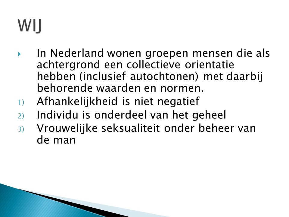  In Nederland wonen groepen mensen die als achtergrond een collectieve orientatie hebben (inclusief autochtonen) met daarbij behorende waarden en normen.