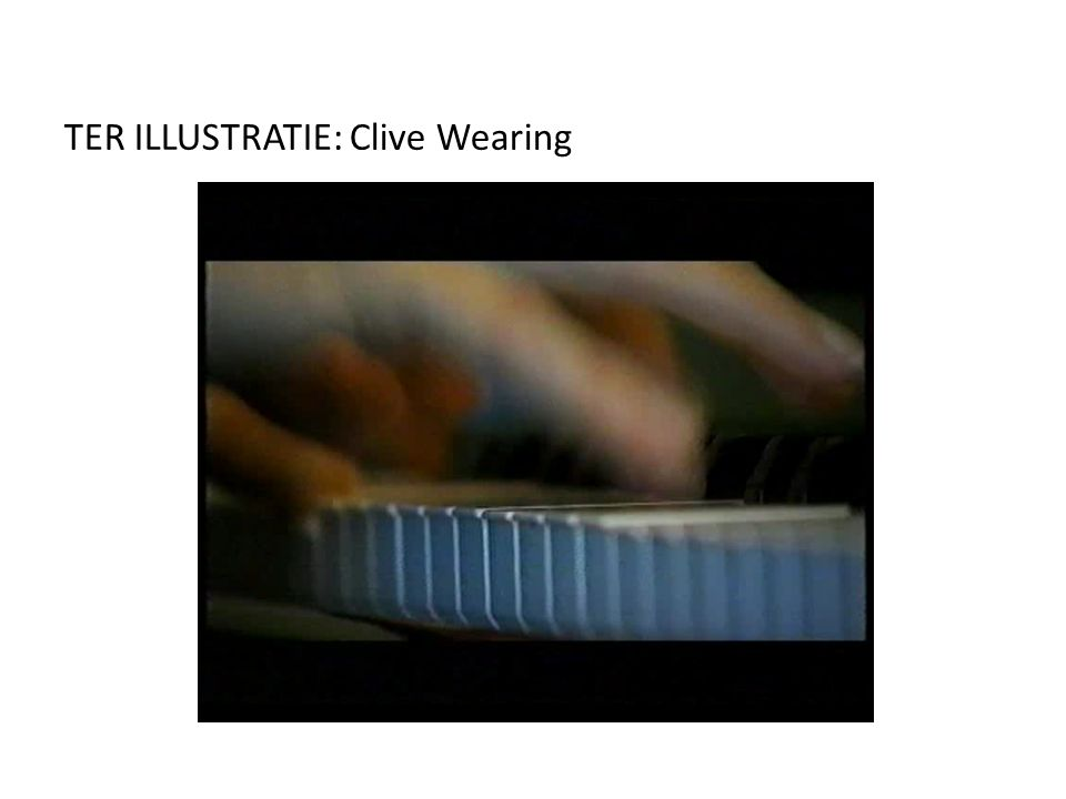 TER ILLUSTRATIE: Clive Wearing