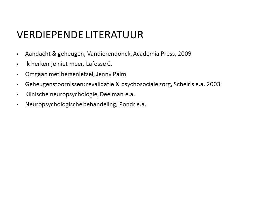VERDIEPENDE LITERATUUR Aandacht & geheugen, Vandierendonck, Academia Press, 2009 Ik herken je niet meer, Lafosse C. Omgaan met hersenletsel, Jenny Pal