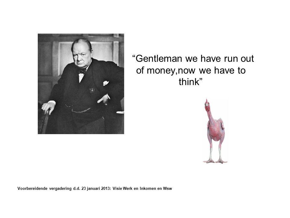 Gentleman we have run out of money,now we have to think Voorbereidende vergadering d.d.