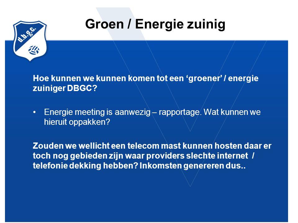 Groen / Energie zuinig Hoe kunnen we kunnen komen tot een 'groener' / energie zuiniger DBGC.