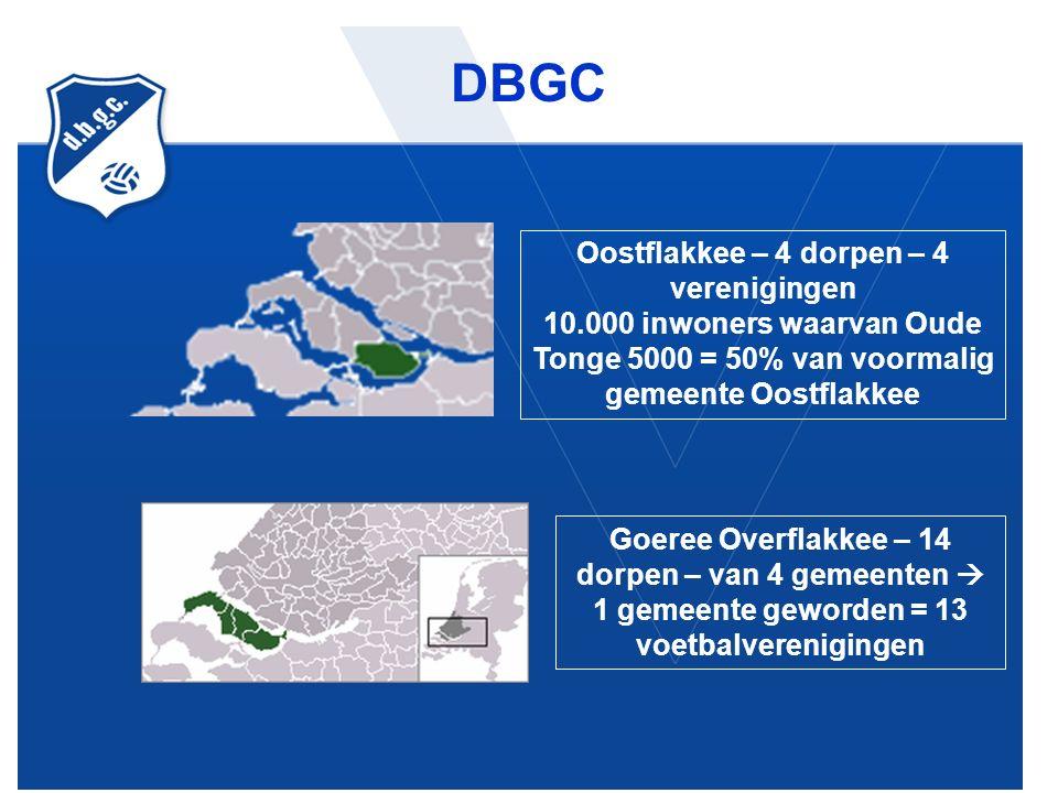 Goeree Overflakkee – 14 dorpen – van 4 gemeenten  1 gemeente geworden = 13 voetbalverenigingen DBGC: Oostflakkee – 4 dorpen – 4 verenigingen 10.000 inwoners waarvan Oude Tonge 5000 = 50% van voormalig gemeente Oostflakkee