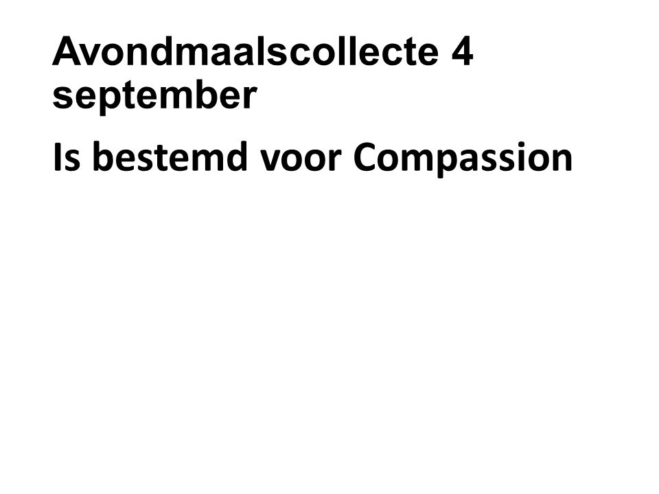 Avondmaalscollecte 4 september Is bestemd voor Compassion