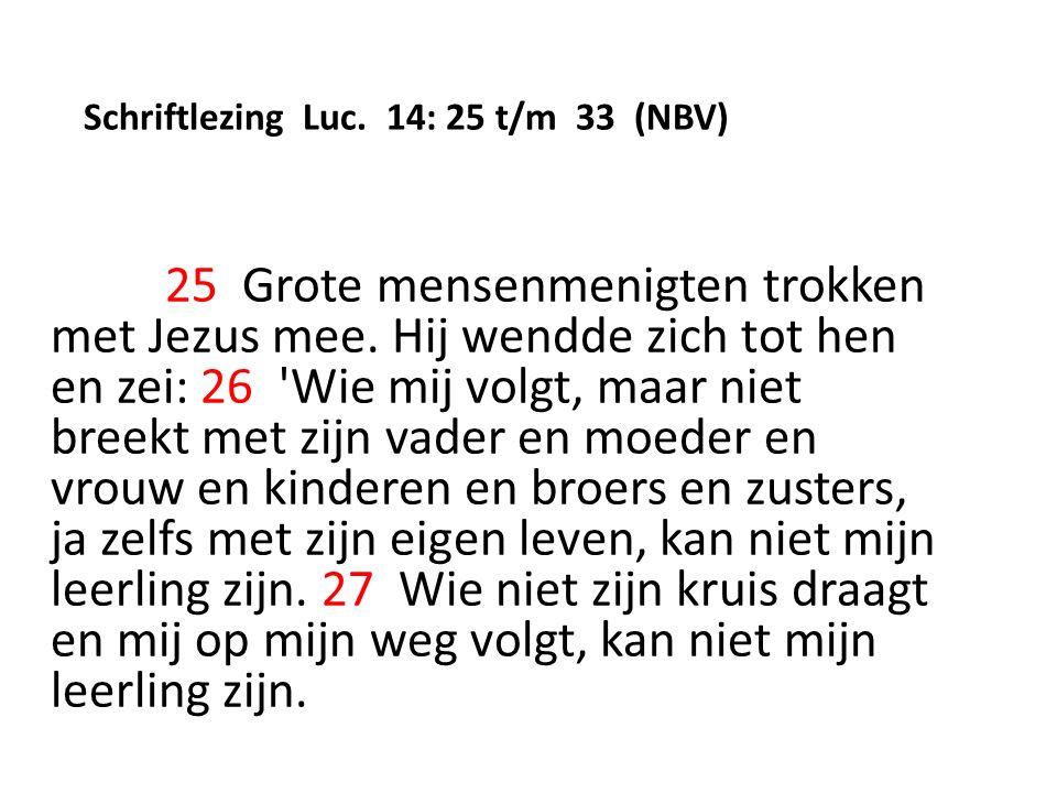 Schriftlezing Luc. 14: 25 t/m 33 (NBV) 25 Grote mensenmenigten trokken met Jezus mee.