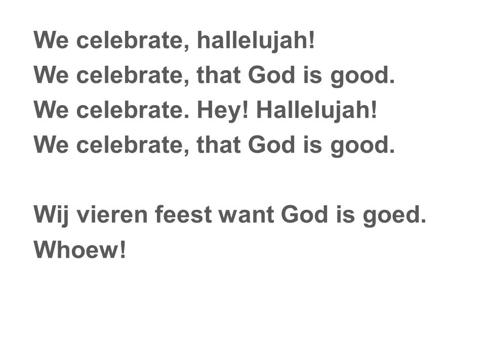 We celebrate, hallelujah. We celebrate, that God is good.