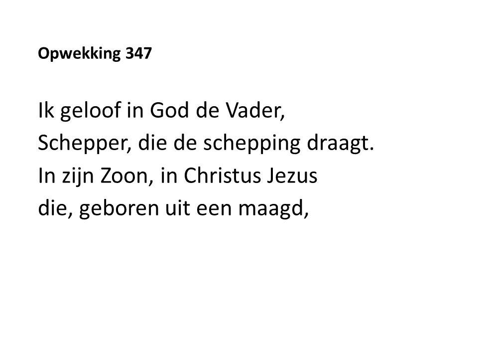 Opwekking 347 Ik geloof in God de Vader, Schepper, die de schepping draagt.