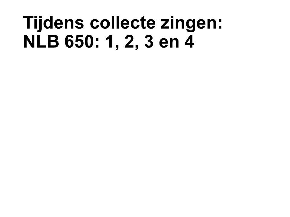 Tijdens collecte zingen: NLB 650: 1, 2, 3 en 4