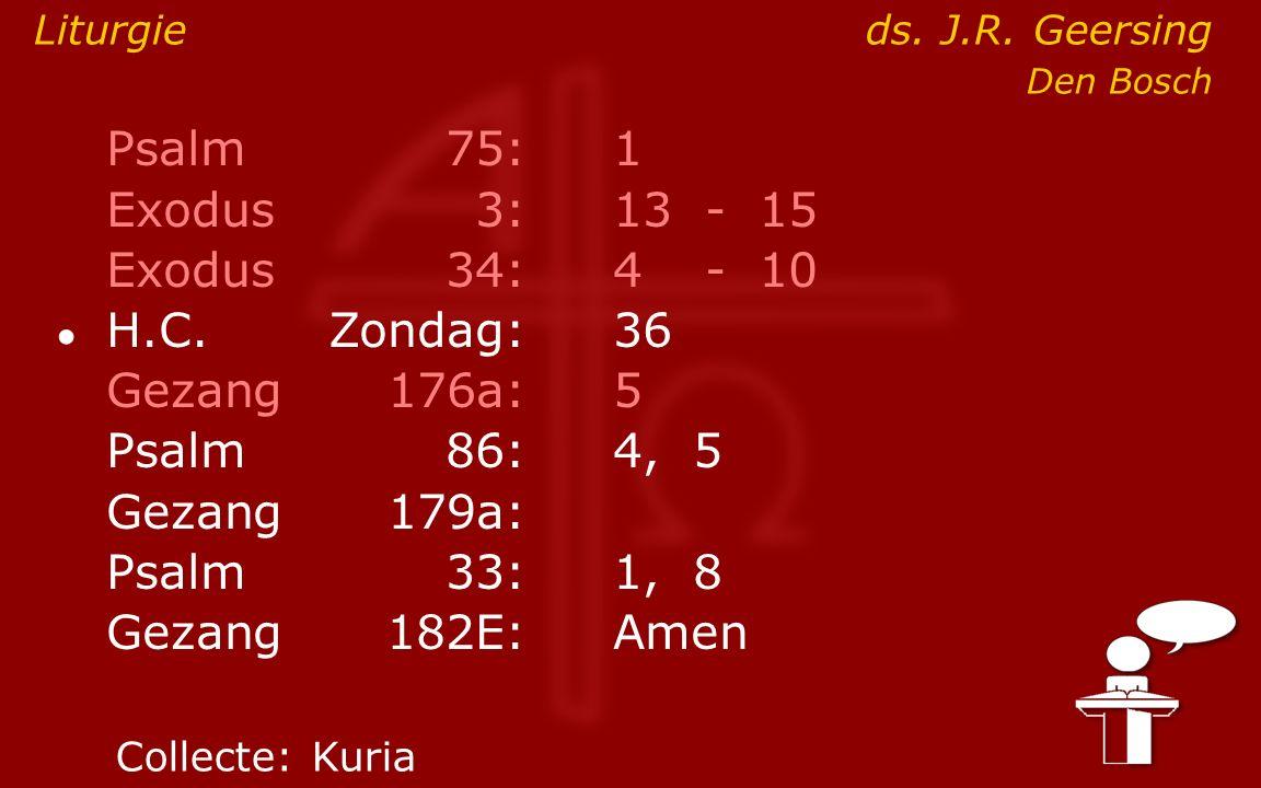 Psalm75:1 Exodus 3:13- 15 Exodus34:4 - 10 ● H.C.Zondag:36 Gezang176a:5 Psalm86:4, 5 Gezang179a: Psalm33:1, 8 Gezang 182E:Amen Liturgieds.