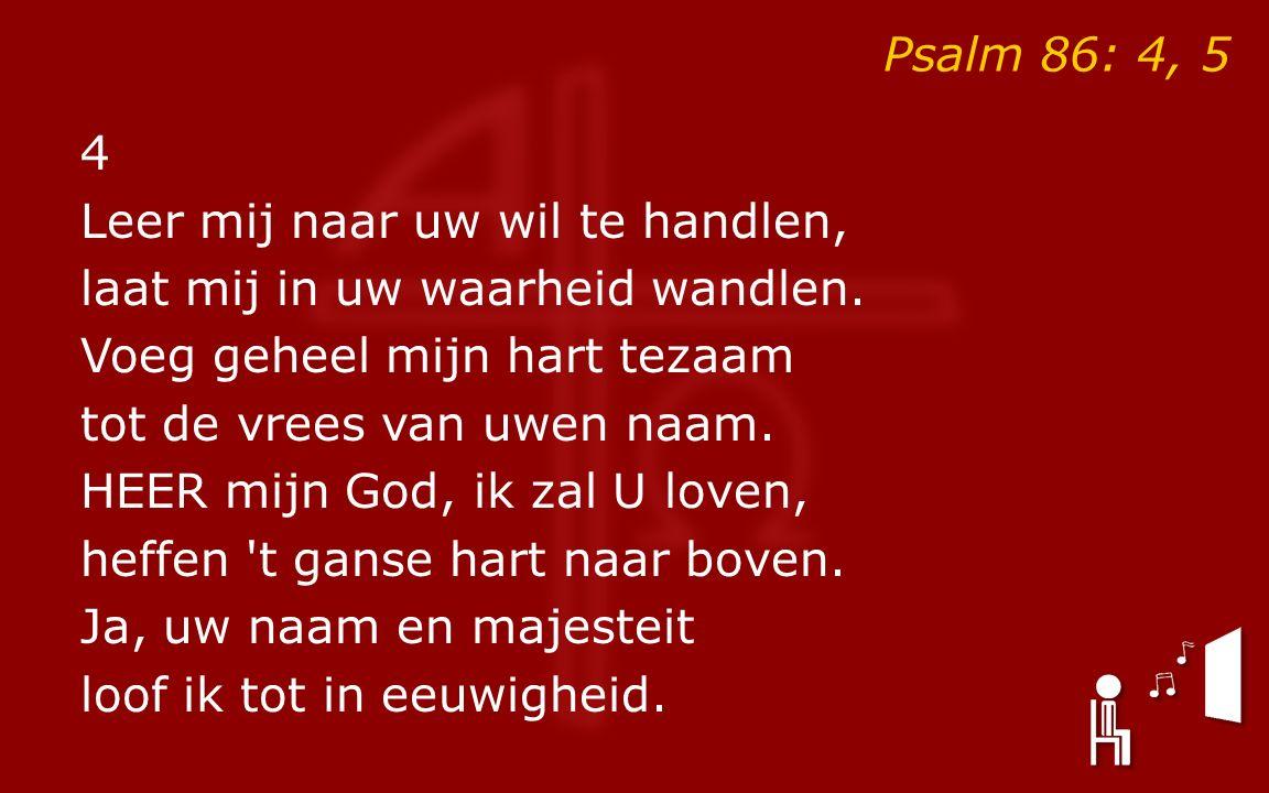 Psalm 86: 4, 5 4 Leer mij naar uw wil te handlen, laat mij in uw waarheid wandlen.