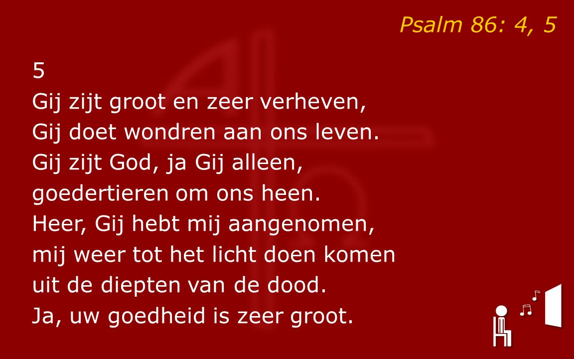Psalm 86: 4, 5 5 Gij zijt groot en zeer verheven, Gij doet wondren aan ons leven.