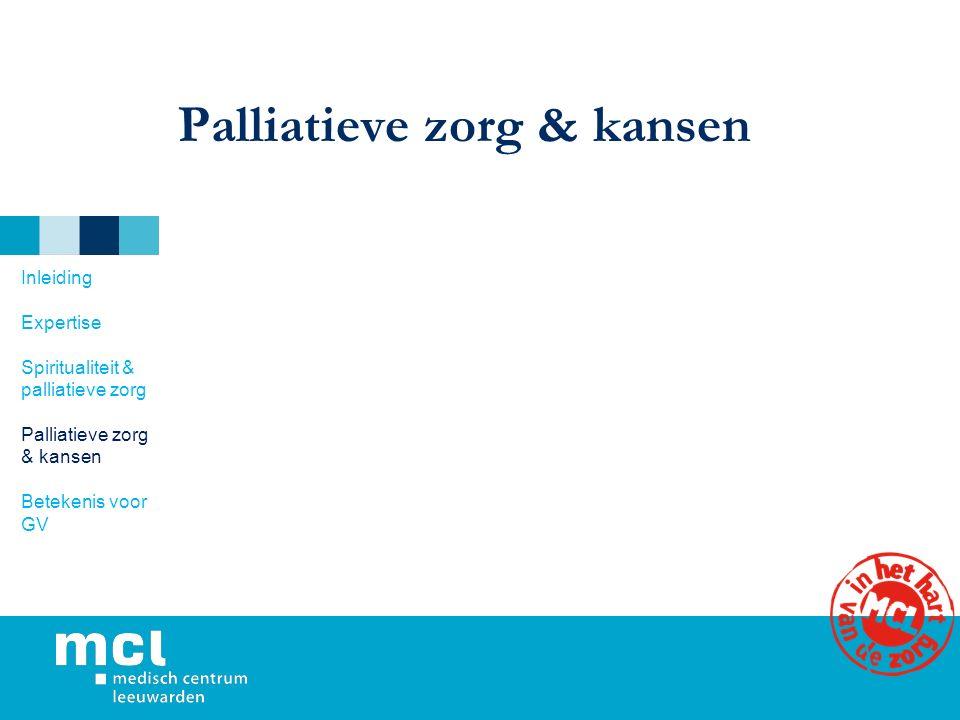 Palliatieve zorg & kansen Inleiding Expertise Spiritualiteit & palliatieve zorg Palliatieve zorg & kansen Betekenis voor GV