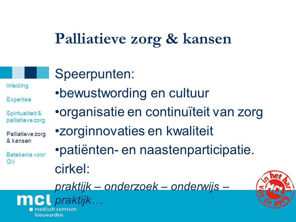 Palliatieve zorg & kansen Speerpunten: bewustwording en cultuur organisatie en continuïteit van zorg zorginnovaties en kwaliteit patiënten- en naastenparticipatie.