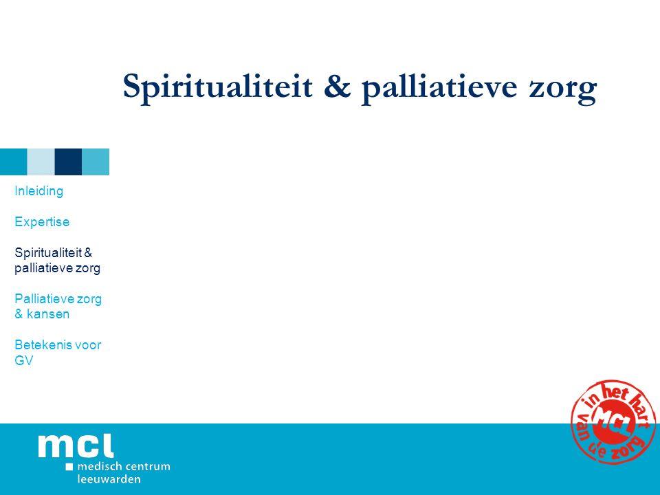 Spiritualiteit & palliatieve zorg Inleiding Expertise Spiritualiteit & palliatieve zorg Palliatieve zorg & kansen Betekenis voor GV