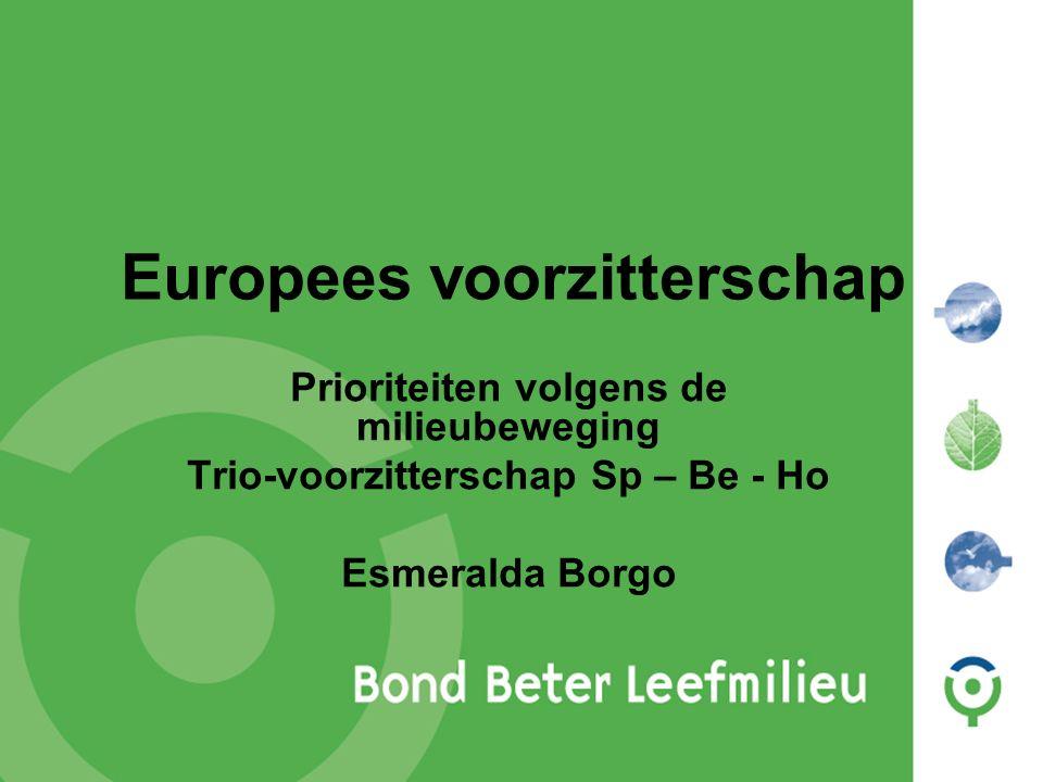 Europees voorzitterschap Prioriteiten volgens de milieubeweging Trio-voorzitterschap Sp – Be - Ho Esmeralda Borgo