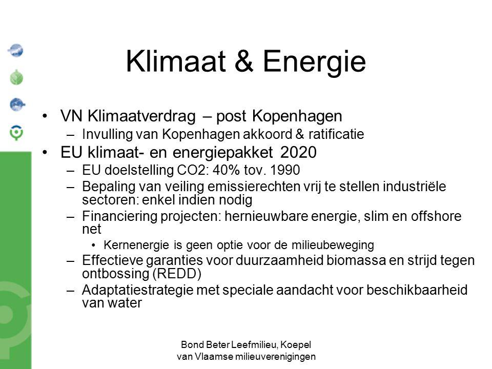 Bond Beter Leefmilieu, Koepel van Vlaamse milieuverenigingen Klimaat & Energie VN Klimaatverdrag – post Kopenhagen –Invulling van Kopenhagen akkoord & ratificatie EU klimaat- en energiepakket 2020 –EU doelstelling CO2: 40% tov.