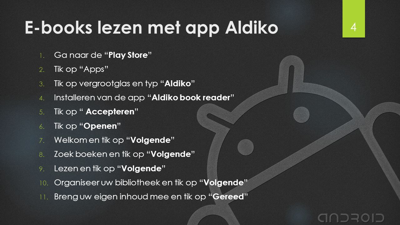 """E-books lezen met app Aldiko 1. Ga naar de """" Play Store """" 2. Tik op """"Apps"""" 3. Tik op vergrootglas en typ """" Aldiko """" 4. Installeren van de app """" Aldiko"""