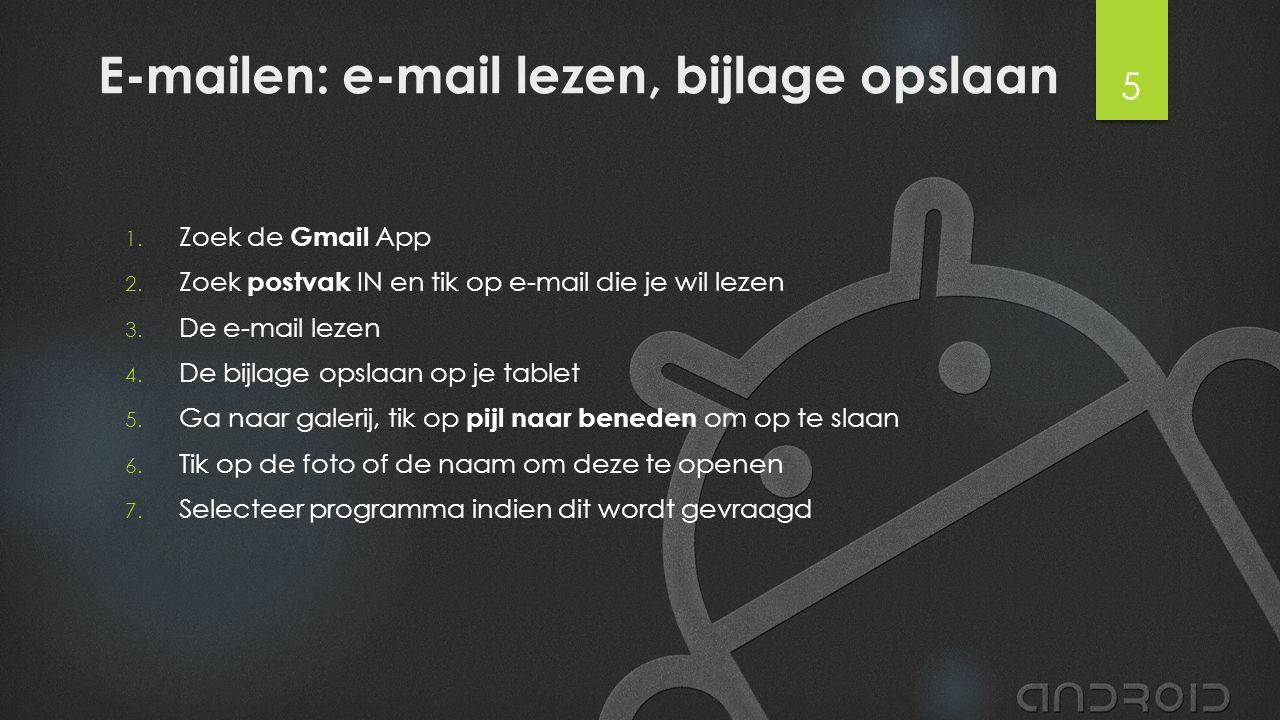 E-mailen: e-mail lezen, bijlage opslaan 1. Zoek de Gmail App 2. Zoek postvak IN en tik op e-mail die je wil lezen 3. De e-mail lezen 4. De bijlage ops