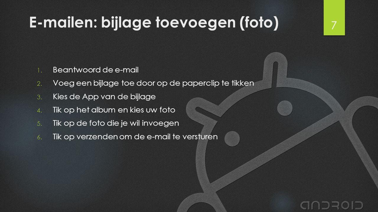 E-mailen: bijlage toevoegen (foto) 1. Beantwoord de e-mail 2. Voeg een bijlage toe door op de paperclip te tikken 3. Kies de App van de bijlage 4. Tik