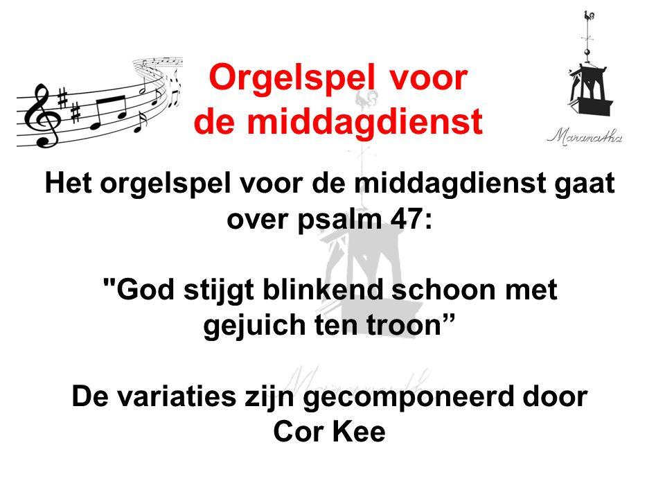 Het orgelspel voor de middagdienst gaat over psalm 47: God stijgt blinkend schoon met gejuich ten troon De variaties zijn gecomponeerd door Cor Kee Orgelspel voor de middagdienst