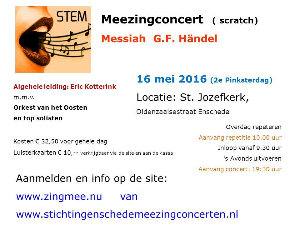 Algehele leiding: Eric Kotterink m.m.v. Orkest van het Oosten en top solisten 16 mei 2016 (2e Pinksterdag) Locatie: St. Jozefkerk, Oldenzaalsestraat E