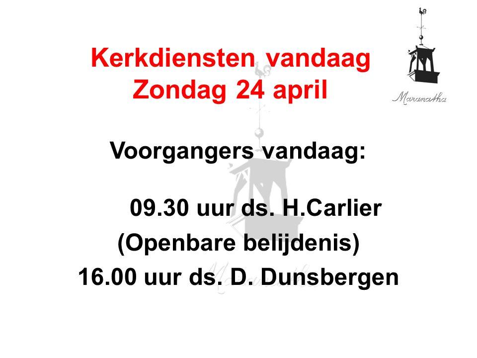 Voorgangers vandaag: 09.30 uur ds. H.Carlier (Openbare belijdenis) 16.00 uur ds.