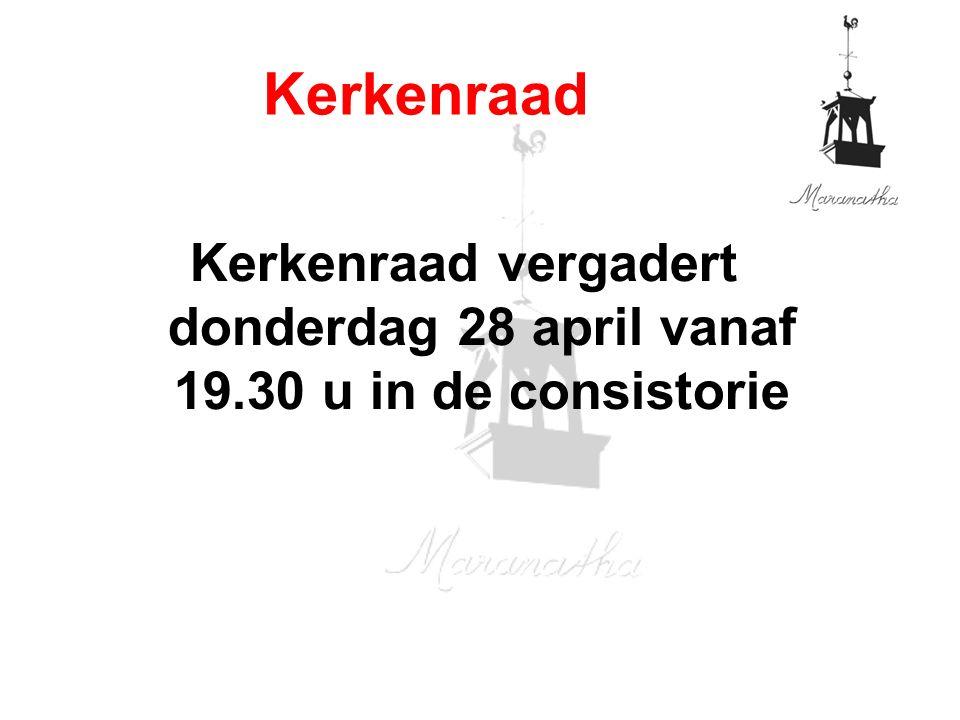 Kerkenraad vergadert donderdag 28 april vanaf 19.30 u in de consistorie Kerkenraad
