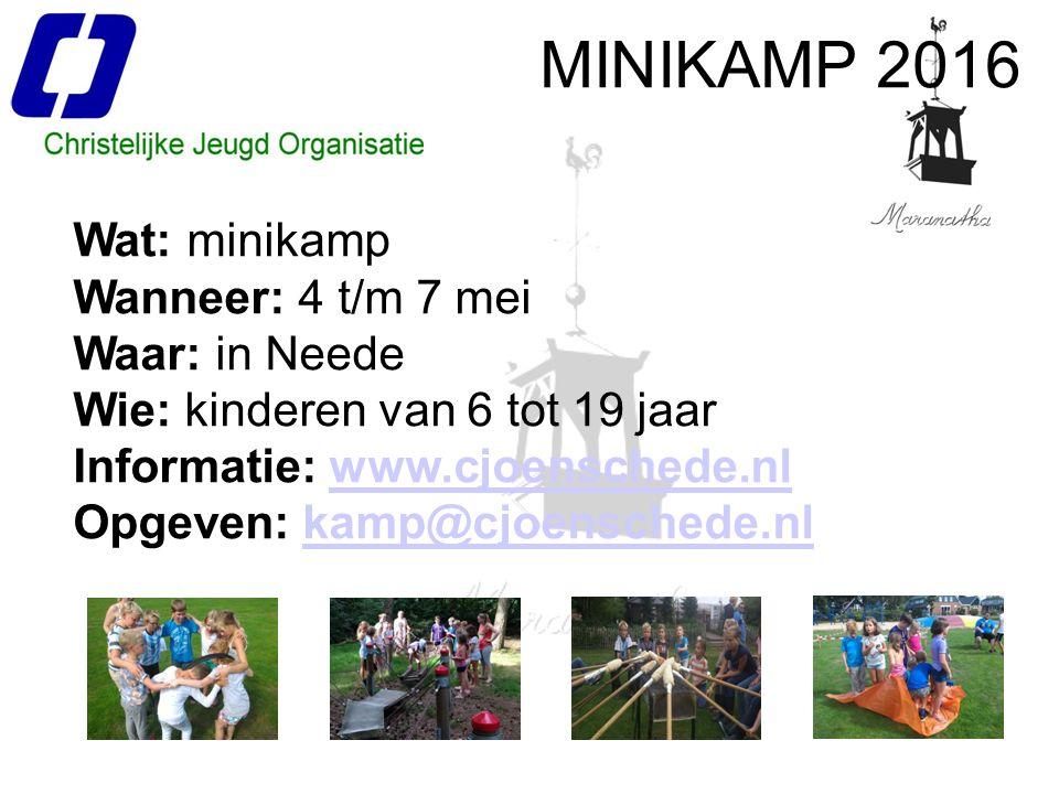 MINIKAMP 2016 Wat: minikamp Wanneer: 4 t/m 7 mei Waar: in Neede Wie: kinderen van 6 tot 19 jaar Informatie: www.cjoenschede.nlwww.cjoenschede.nl Opgeven: kamp@cjoenschede.nlkamp@cjoenschede.nl
