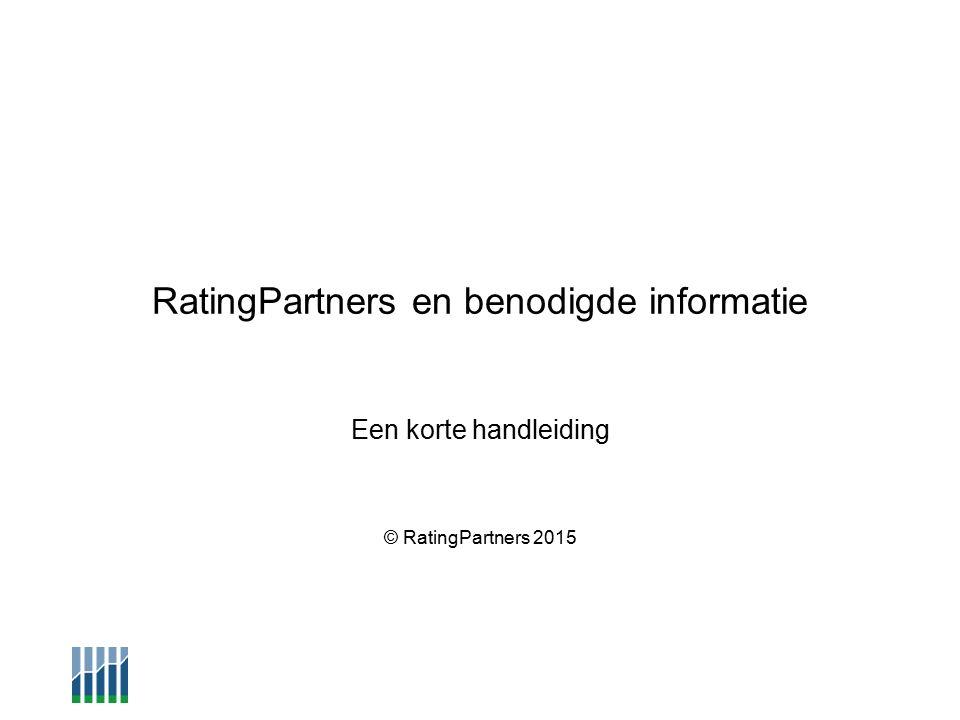 RatingPartners en benodigde informatie Een korte handleiding © RatingPartners 2015
