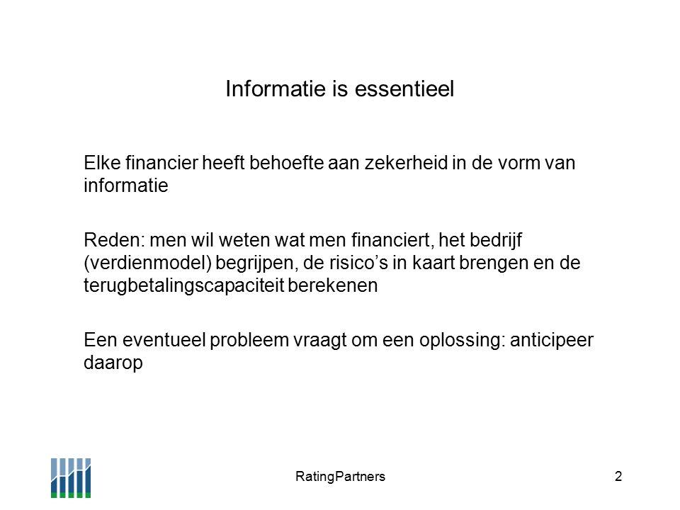 RatingPartners2 Informatie is essentieel Elke financier heeft behoefte aan zekerheid in de vorm van informatie Reden: men wil weten wat men financiert