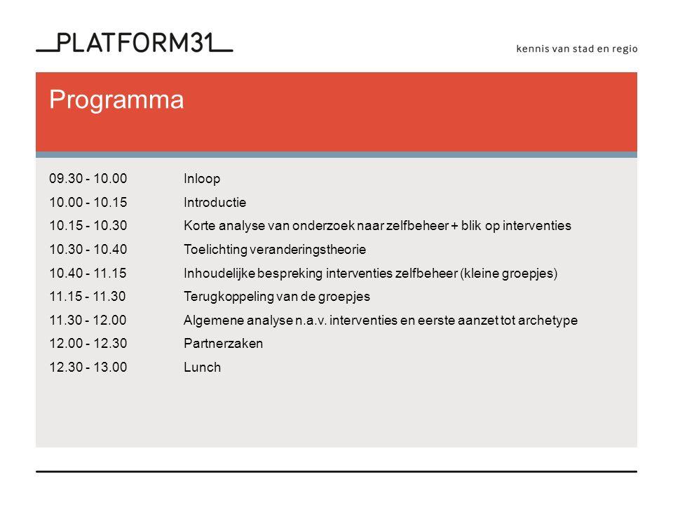 Programma 09.30 - 10.00 Inloop 10.00 - 10.15 Introductie 10.15 - 10.30 Korte analyse van onderzoek naar zelfbeheer + blik op interventies 10.30 - 10.40 Toelichting veranderingstheorie 10.40 - 11.15 Inhoudelijke bespreking interventies zelfbeheer (kleine groepjes) 11.15 - 11.30 Terugkoppeling van de groepjes 11.30 - 12.00 Algemene analyse n.a.v.