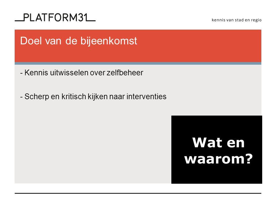 Onderzoek / interessante publicaties -Zelforganisatie gaat niet vanzelf (Platform31, 2013) -Nieuwe perspectieven op publieke ruimten (Platform31, 2012) -Bewonersparticipatie in het groenbeheer.