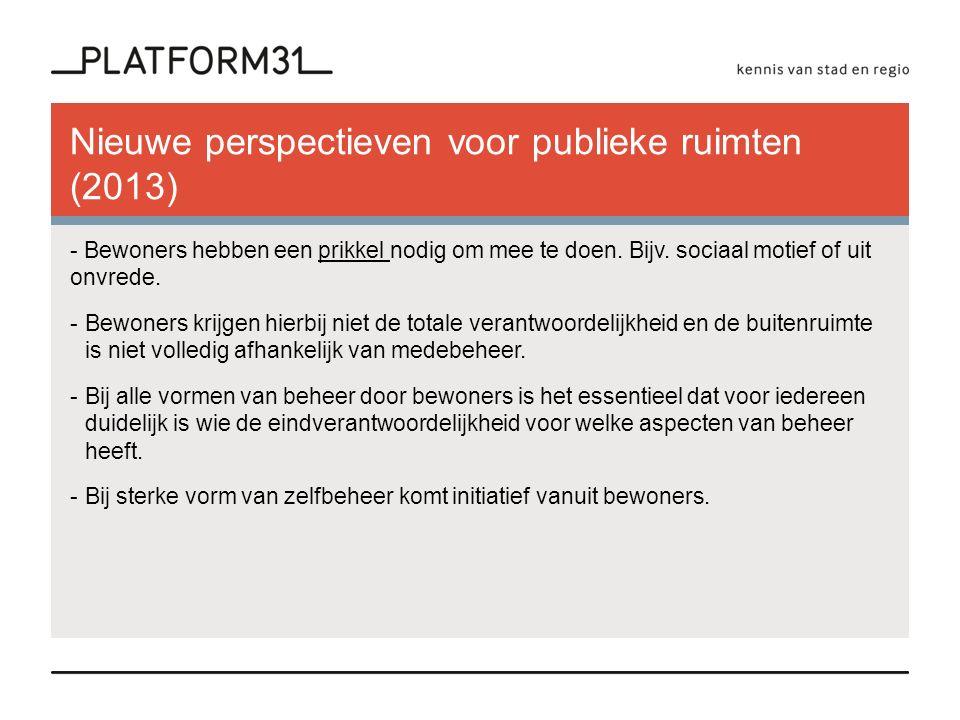 Aanbevelingen (uit: nieuwe perspectieven voor publieke ruimten) -Spreek vooral gebruikers en bewoners van de openbare ruimte aan op hun verantwoordelijkheid voor en het belang van het beheer van hun openbare ruimte.