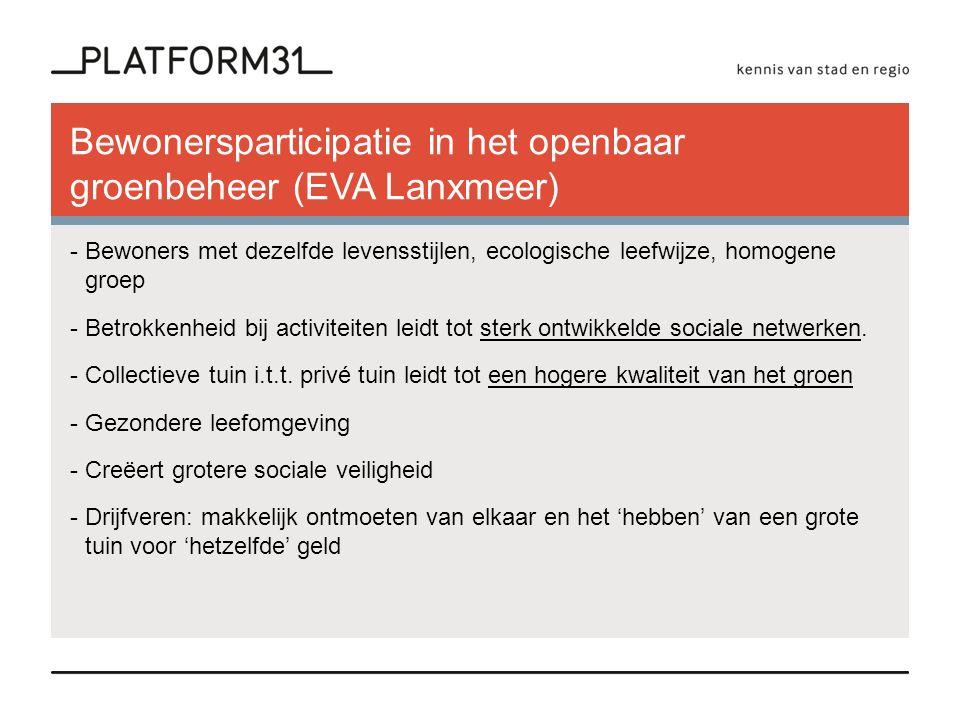 Bewonersparticipatie in het openbaar groenbeheer (EVA Lanxmeer) -Bewoners met dezelfde levensstijlen, ecologische leefwijze, homogene groep -Betrokkenheid bij activiteiten leidt tot sterk ontwikkelde sociale netwerken.
