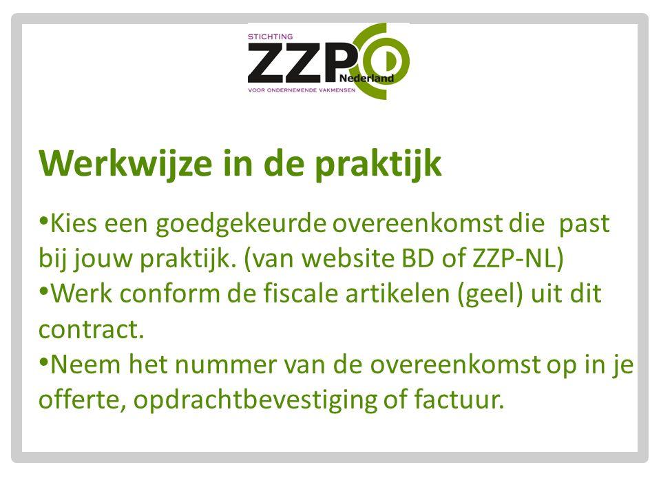 Werkwijze in de praktijk Kies een goedgekeurde overeenkomst die past bij jouw praktijk. (van website BD of ZZP-NL) Werk conform de fiscale artikelen (