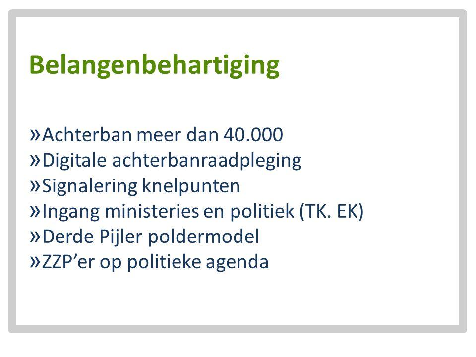 Belangenbehartiging  Achterban meer dan 40.000  Digitale achterbanraadpleging  Signalering knelpunten  Ingang ministeries en politiek (TK. EK)  D