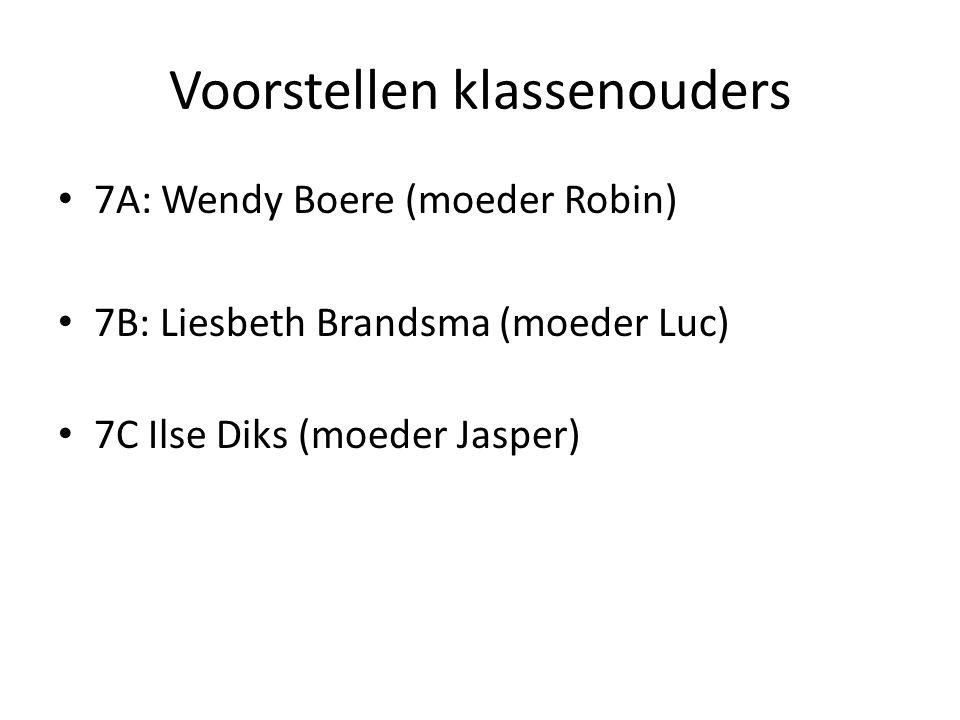 Voorstellen klassenouders 7A: Wendy Boere (moeder Robin) 7B: Liesbeth Brandsma (moeder Luc) 7C Ilse Diks (moeder Jasper)