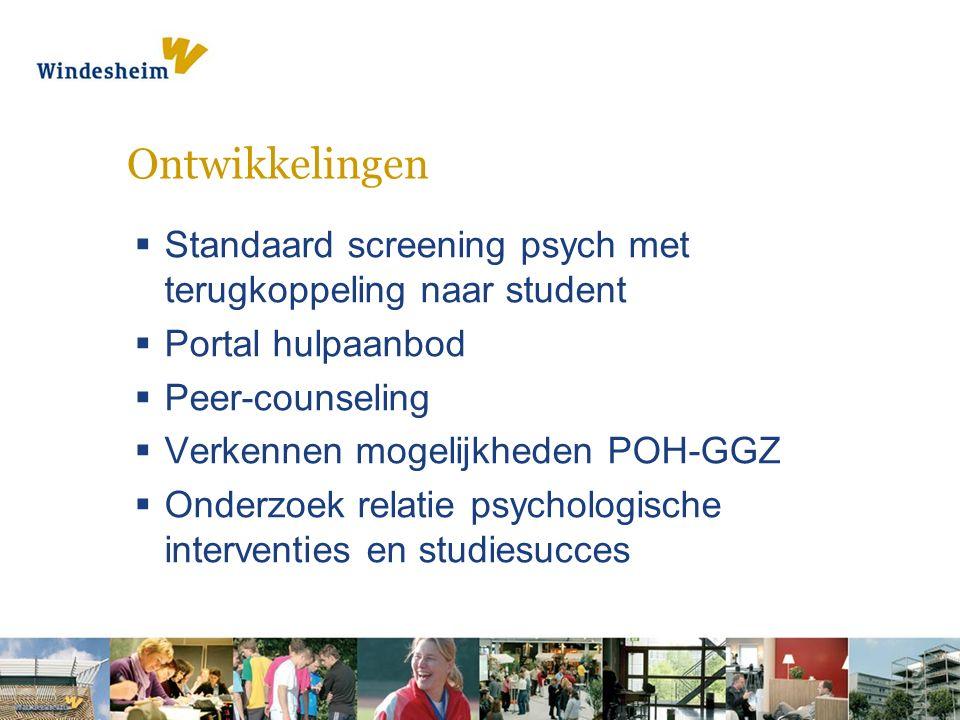 Ontwikkelingen  Standaard screening psych met terugkoppeling naar student  Portal hulpaanbod  Peer-counseling  Verkennen mogelijkheden POH-GGZ  Onderzoek relatie psychologische interventies en studiesucces