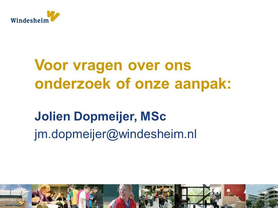 Voor vragen over ons onderzoek of onze aanpak: Jolien Dopmeijer, MSc jm.dopmeijer@windesheim.nl