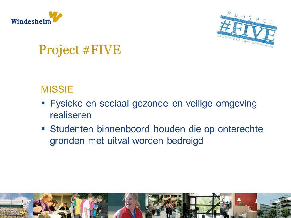 Project #FIVE MISSIE  Fysieke en sociaal gezonde en veilige omgeving realiseren  Studenten binnenboord houden die op onterechte gronden met uitval worden bedreigd