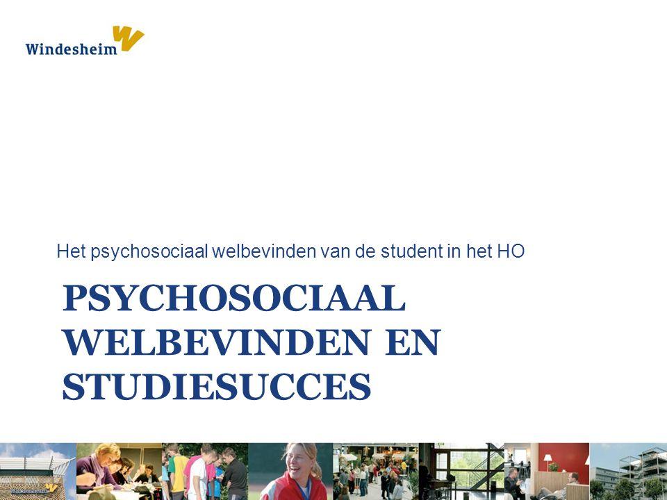PSYCHOSOCIAAL WELBEVINDEN EN STUDIESUCCES Het psychosociaal welbevinden van de student in het HO