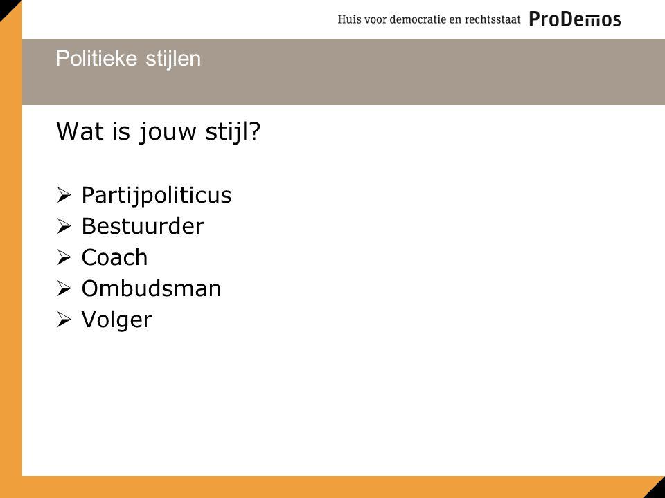 Politieke stijlen Wat is jouw stijl  Partijpoliticus  Bestuurder  Coach  Ombudsman  Volger