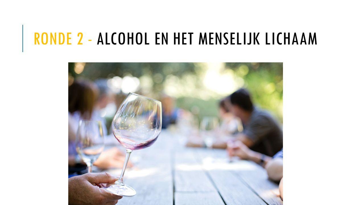 RONDE 2 - ALCOHOL EN HET MENSELIJK LICHAAM