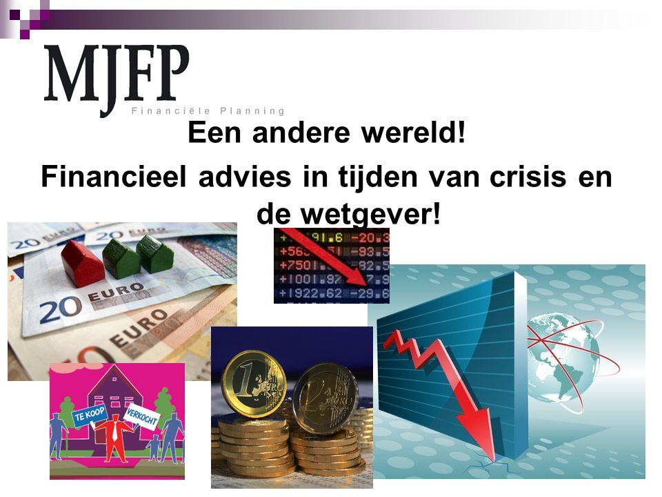 Een andere wereld! Financieel advies in tijden van crisis en de wetgever!