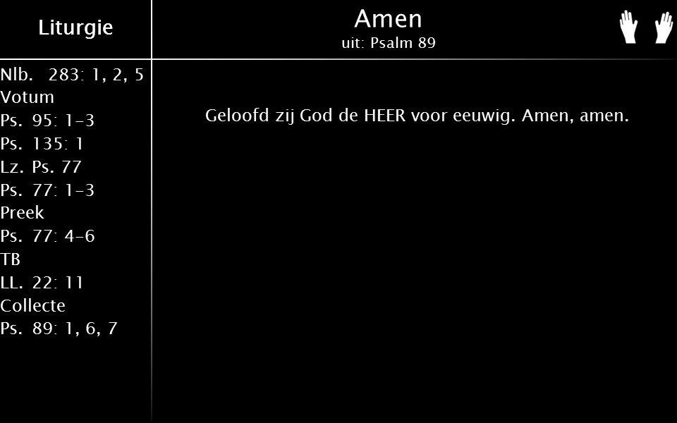 Nlb.283: 1, 2, 5 Votum Ps.95: 1-3 Ps.135: 1 Lz.Ps. 77 Ps.77: 1-3 Preek Ps.77: 4-6 TB LL.22: 11 Collecte Ps.89: 1, 6, 7 Liturgie Amen uit: Psalm 89 Gel
