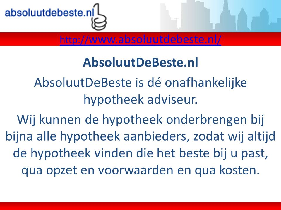 AbsoluutDeBeste.nl AbsoluutDeBeste is dé onafhankelijke hypotheek adviseur. Wij kunnen de hypotheek onderbrengen bij bijna alle hypotheek aanbieders,